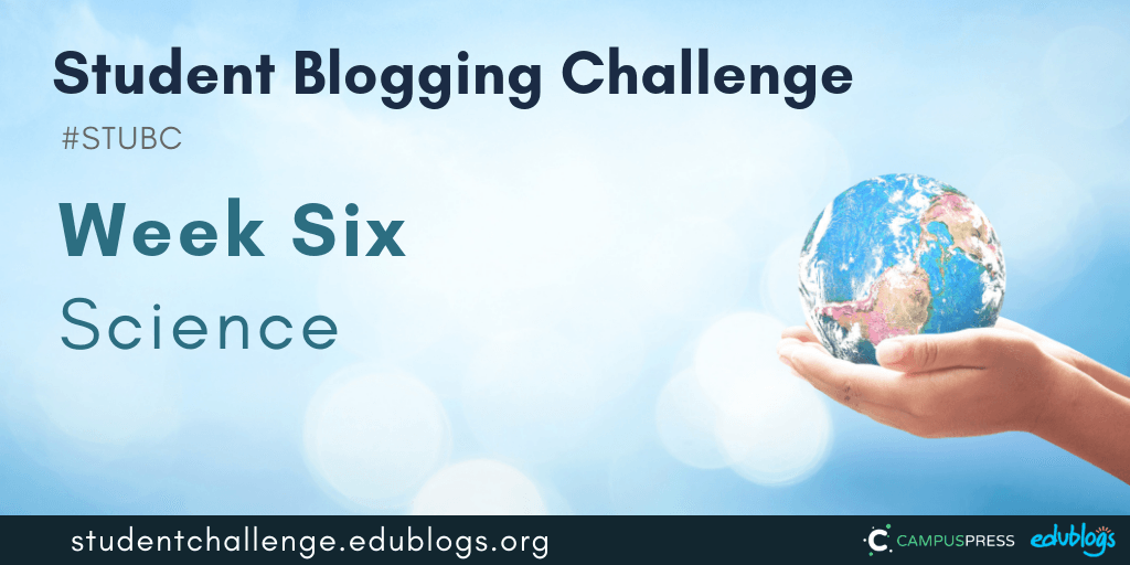 It's week six of the Student Blogging Challenge and we're talking science.
