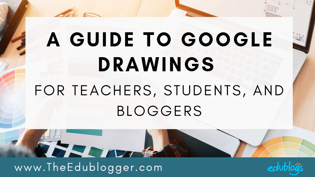 A Guide To Google Drawings For Teachers, Students, And Bloggers
